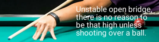 Unstable open bridge. There is no reason to be that high unless shooting over a ball.