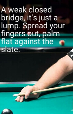 A weak closed bridge, it is just a lump. Spread your fingers out, palm flat against the slate.